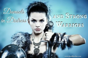 Damsels in Distress and Strong Warriors