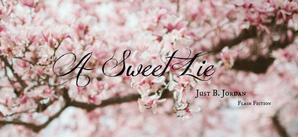A Sweet Lie - flash fiction by Just B. Jordan
